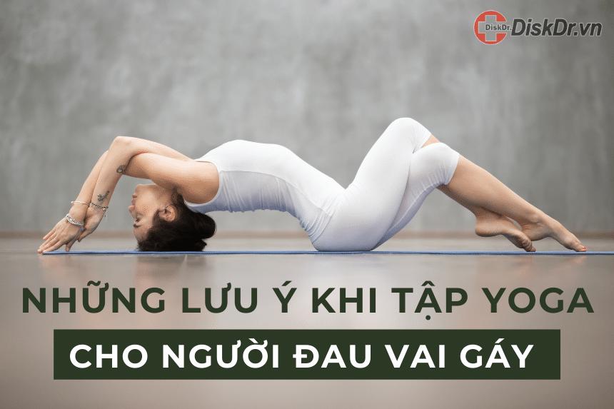 Những lưu ý khi tập yoga cho người đau vai gáy